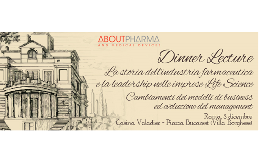Dinner lecture – La storia dell'industria farmaceutica e la leadership nelle imprese Life Science