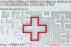 EVOLUZIONE DELLA FARMACIA E NUOVE MODALITA' DI COLLABORAZIONE CON L'INDUSTRIA <br> Pharma Retail Seminar