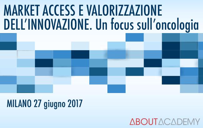 MARKET ACCESS E VALORIZZAZIONE DELL&#8217;INNOVAZIONE <br>Un focus sull&#8217;oncologia
