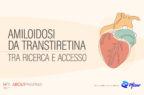 Amiloidosi da transtiretina: la patologia e gli scenari attuali